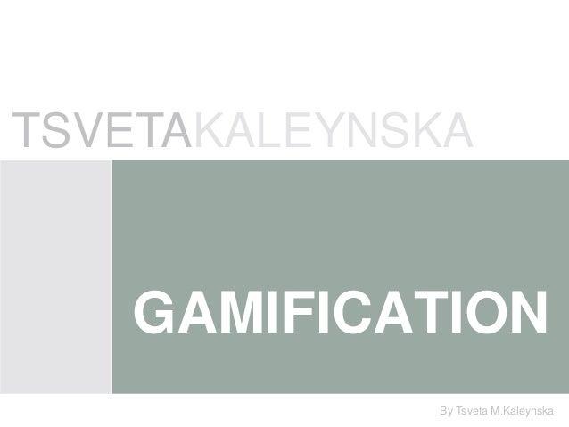 Gamification by Tsveta Kaleynska