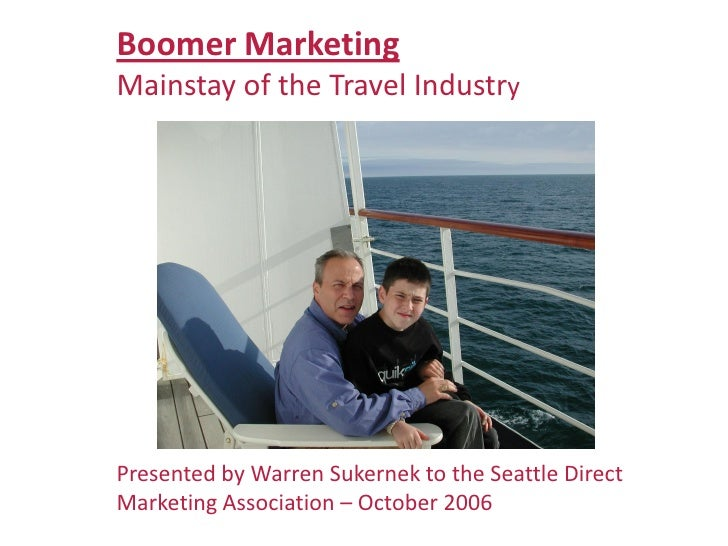 Boomer Marketing Mainstay of the Travel Industry     Presented by Warren Sukernek to the Seattle Direct Marketing Associat...