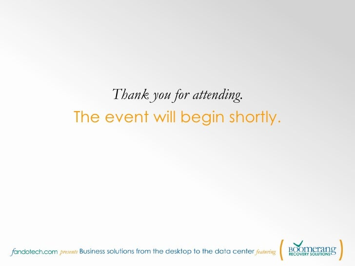 <ul><li>Thank you for attending. </li></ul><ul><li>The event will begin shortly. </li></ul>