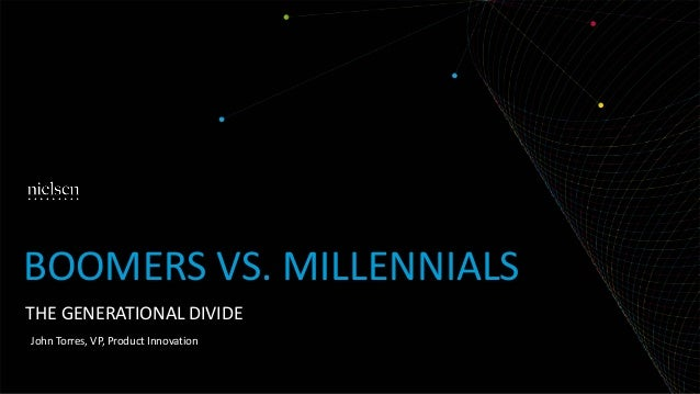 THE GENERATIONAL DIVIDE BOOMERS VS. MILLENNIALS John Torres, VP, Product Innovation