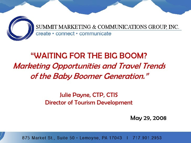 """""""WAITING FOR THE BIG BOOM?<br />Marketing Opportunities and Travel Trends of the Baby Boomer Generation.""""<br />Julie Payne..."""