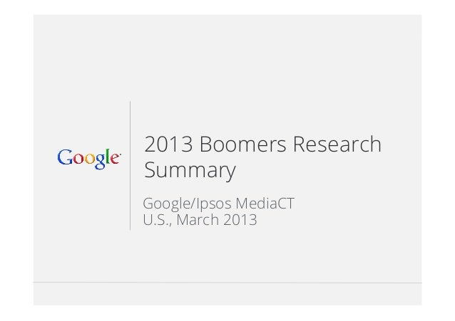 Google Confidential and Proprietary 112013 Boomers ResearchSummaryGoogle/Ipsos MediaCTU.S., March 2013