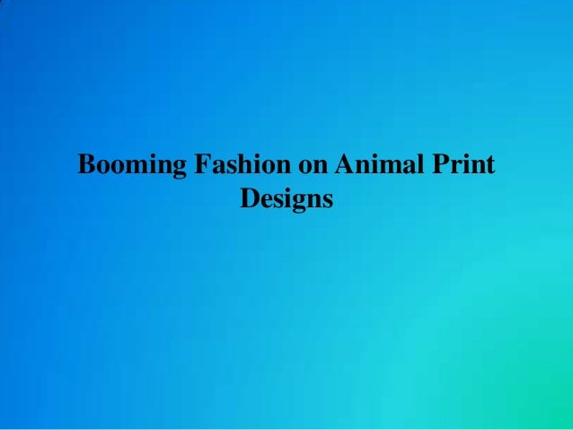 Booming Fashion on Animal Print Designs