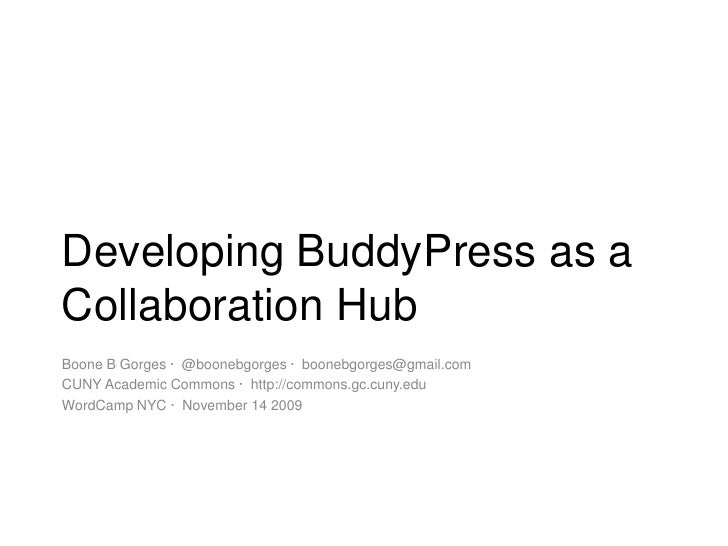 Developing BuddyPress as a Collaboration Hub<br />Boone B Gorges ·  @boonebgorges ·  boonebgorges@gmail.com<br />CUNY Acad...