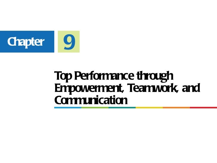 Chapter    9          Top Performance through          Empowerment, Teamwork, and          Communication