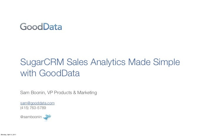 SugarCRM Sales Analytics Made Simple                        with GoodData                        Sam Boonin, VP Products &...