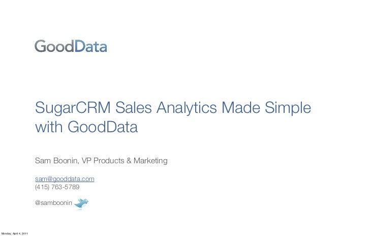 SugarCRM Sales Analytics Made Simple with GoodData | SugarCon 2011