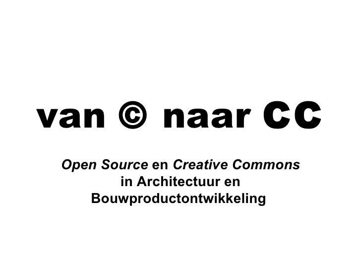 van © naar CC Open Source en Creative Commons        in Architectuur en    Bouwproductontwikkeling