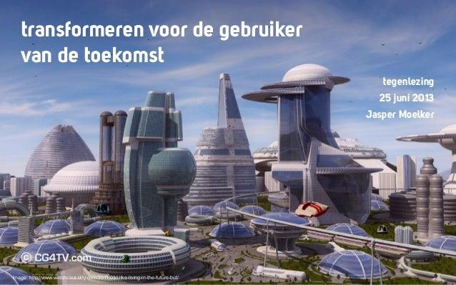 transformeren voor de gebruiker van de toekomst image: http://www.watchcausality.com/2011/03/i-like-living-in-the-future-b...