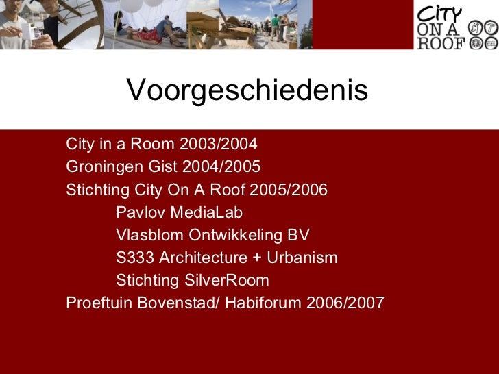 City in a Room 2003/2004 Groningen Gist 2004/2005 Stichting City On A Roof 2005/2006 Pavlov MediaLab Vlasblom Ontwikkeling...