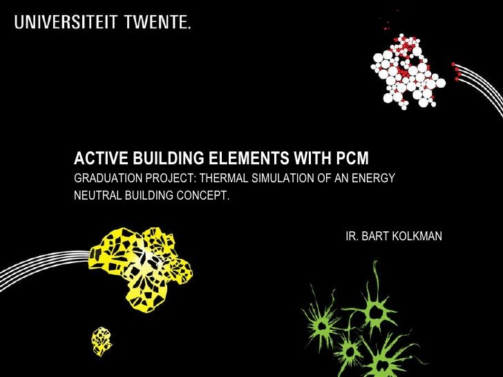 ACTIVE BUILDING ELEMENTS WITH PCMGRADUATION PROJECT: THERMAL SIMULATION OF AN ENERGYNEUTRAL BUILDING CONCEPT.             ...