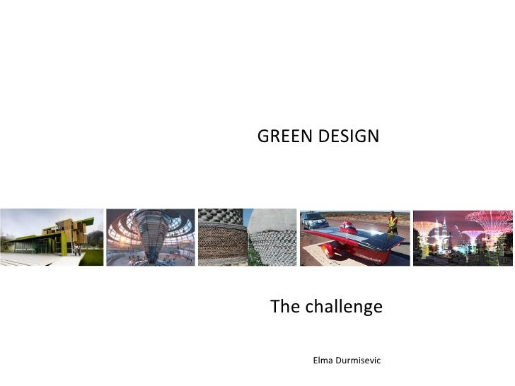 GREEN DESIGN The challenge     Elma Durmisevic