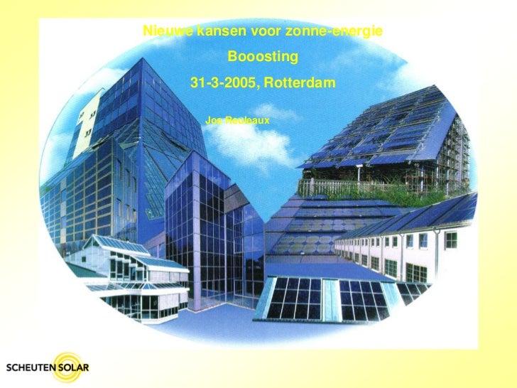 Nieuwe kansen voor zonne-energie            Booosting      31-3-2005, Rotterdam        Jos Reuleaux