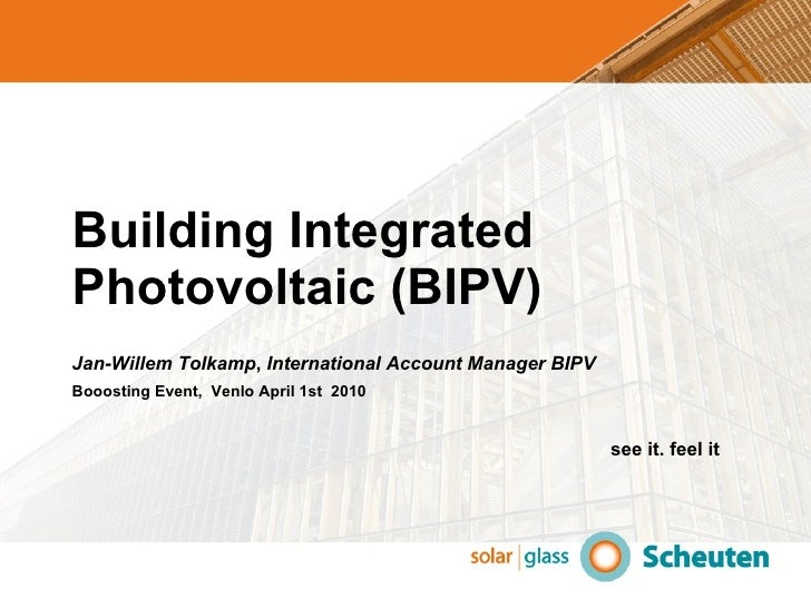 Building Integrated Photovoltaic (BIPV) <ul><li>Jan-Willem Tolkamp ,  International Account Manager BIPV </li></ul><ul><li...