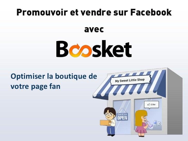Promouvoir et vendre sur Facebook                    avecOptimiser la boutique devotre page fan