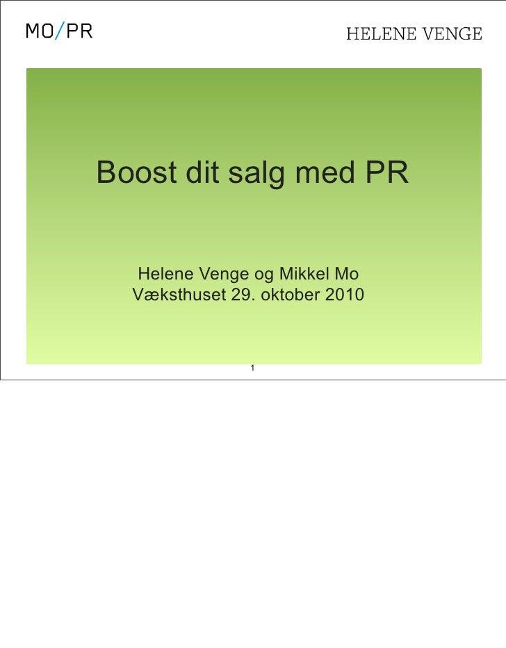 Boost dit salg med PR  Helene Venge og Mikkel Mo  Væksthuset 29. oktober 2010               1