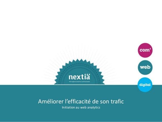 Améliorer l'efficacité de son trafic         Initiation au web analytics