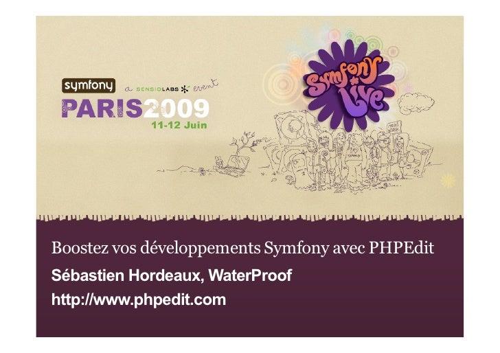 Boostez vos développements Symfony avec PHPEdit Sébastien Hordeaux, WaterProof http://www.phpedit.com           Boostez vo...