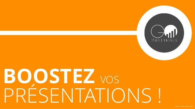 BOOSTEZ VOS PRÉSENTATIONS ! @ Go to Next Levels 2014