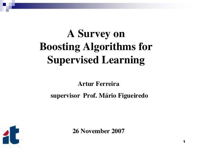 1A Survey onBoosting Algorithms forSupervised LearningArtur Ferreirasupervisor Prof. Mário Figueiredo26 November 2007