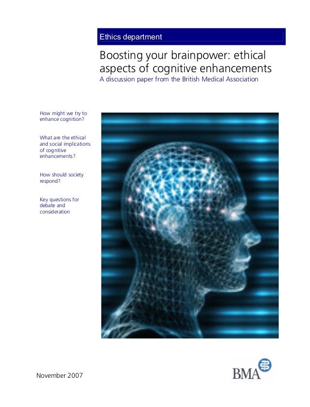 Ethics department  Boosting your brainpower: ethical  aspects of cognitive enhancements  A discussion paper from the Briti...