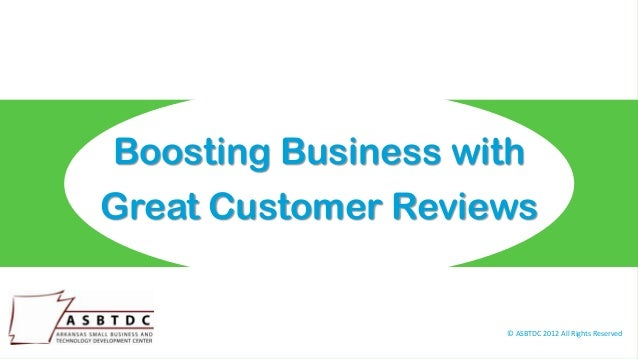Boosting Business withGreat Customer Reviews                    © ASBTDC 2012 All Rights Reserved