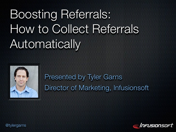 Boosting Referrals:  How to Collect Referrals  Automatically              Presented by Tyler Garns              Director o...