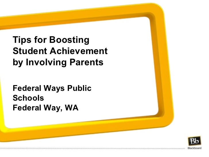 Tips for Boosting Student Achievement by Involving Parents Federal Ways Public Schools Federal Way, WA