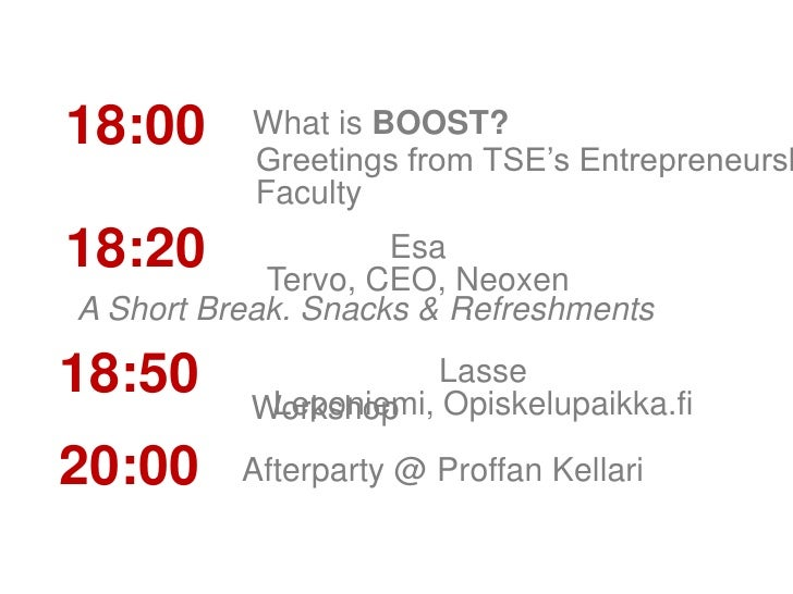 18:00<br />What is BOOST?<br />Greetings from TSE's Entrepreneurship Faculty<br />18:20<br />EsaTervo, CEO, Neoxen<br />A ...