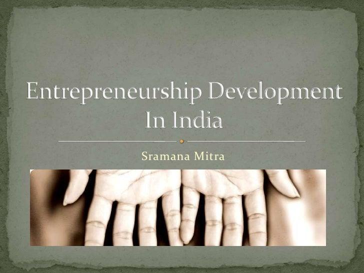 Sramana Mitra<br />Entrepreneurship Development In India<br />