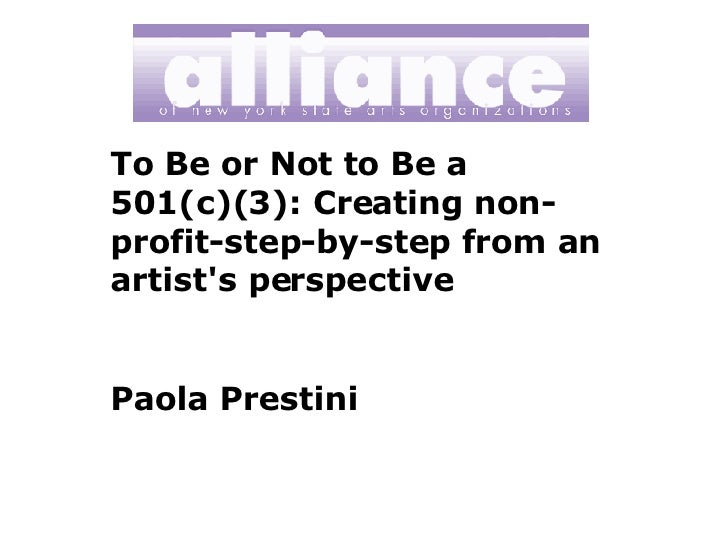 To Be or Not to Be a 501(c)(3): Creating non-profit-step-by-step from an artist's perspective Paola Prestini