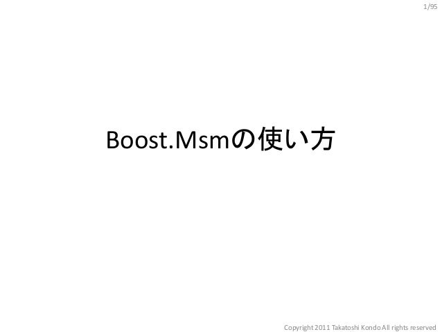Boost.Msmの使い方 Copyright 2011 Takatoshi Kondo All rights reserved 1/95