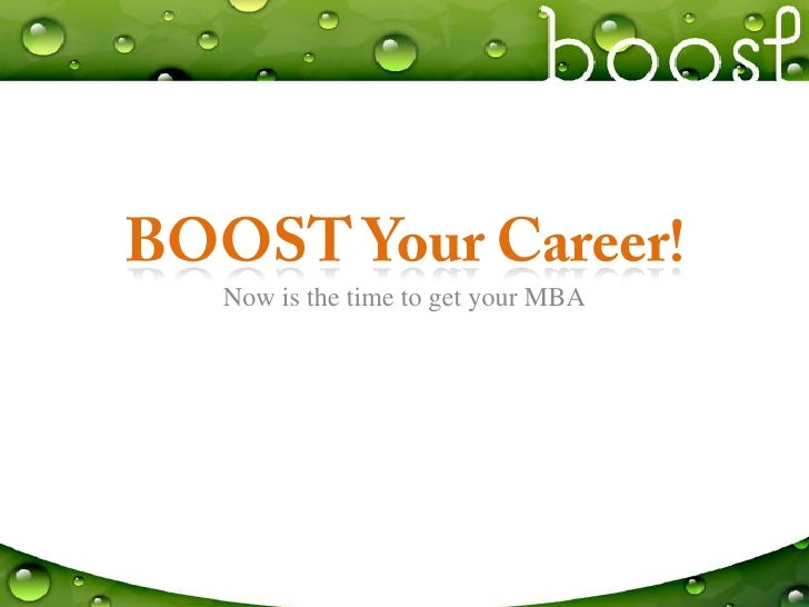 BOOST Your Career!<br />Now is the time to get your MBA<br />