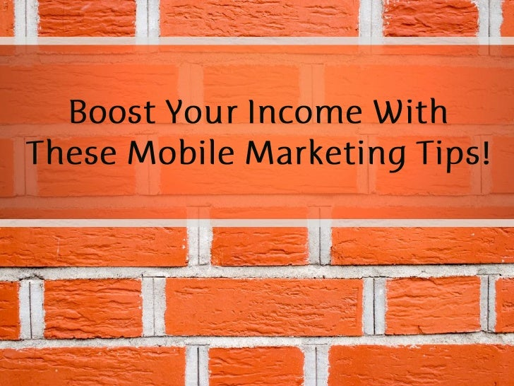 Boost Your Income With These Mobile Marketing Tips!