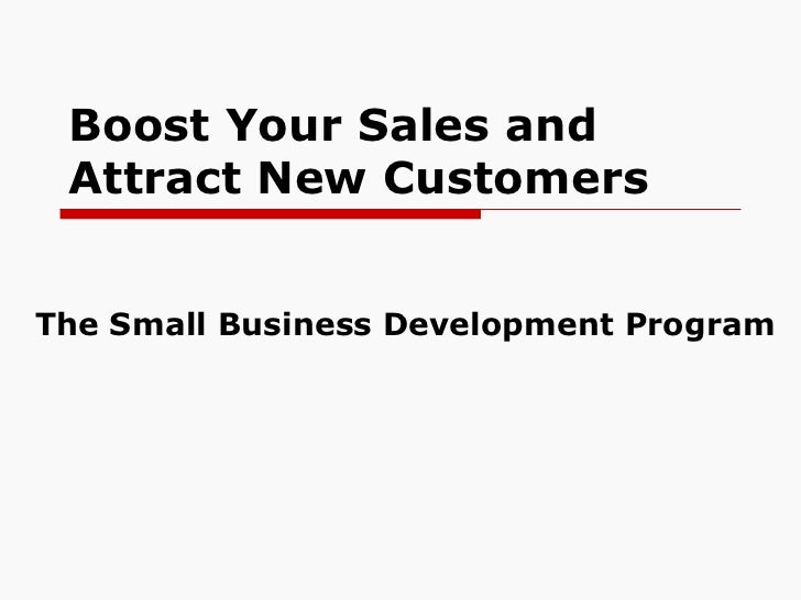 Boost Your Sales and Attract New Customers The Small Business Development Program