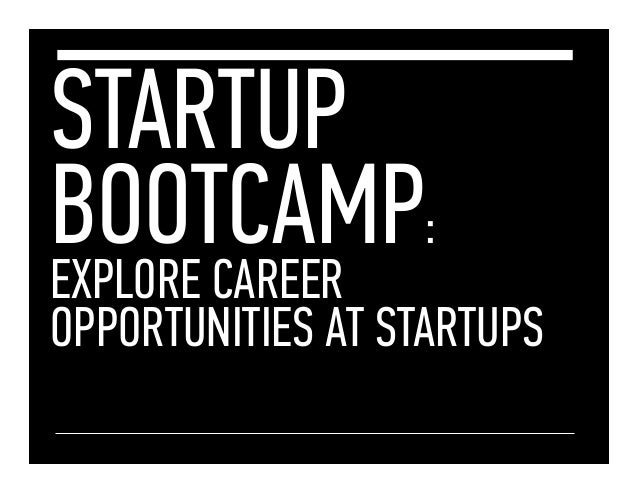 STARTUP BOOTCAMP: EXPLORE CAREER  OPPORTUNITIES AT STARTUPS