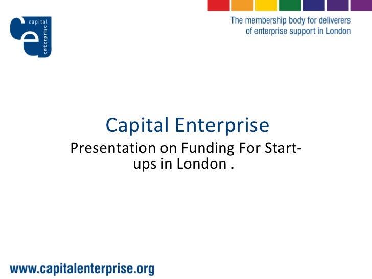 Capital Enterprise Presentation on Funding For Start-ups in London .
