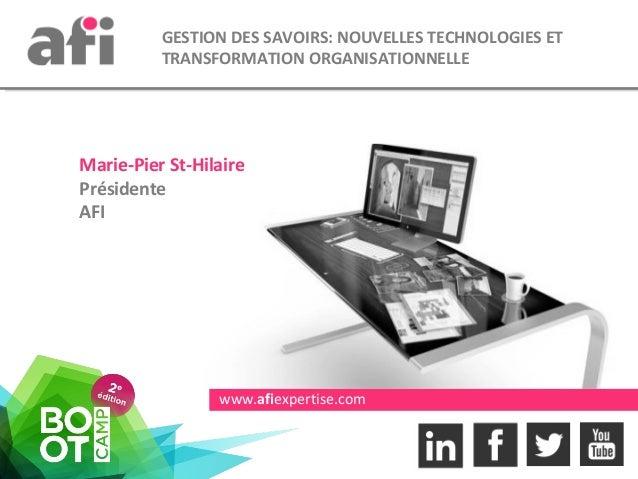 www.afiexpertise.com GESTION DES SAVOIRS: NOUVELLES TECHNOLOGIES ET TRANSFORMATION ORGANISATIONNELLE Marie-Pier St-Hilaire...
