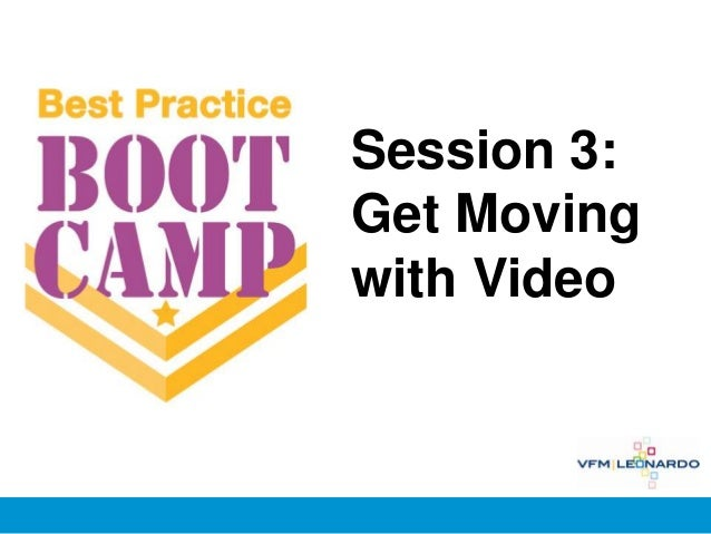 Best Practice Bootcamp, Session 3: Get Moving with Video