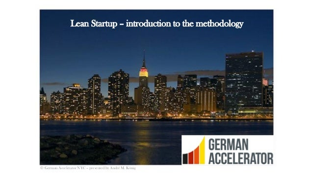 Lean Startup – introduction to the methodology © German Accelerator NYC – presented by André M. König