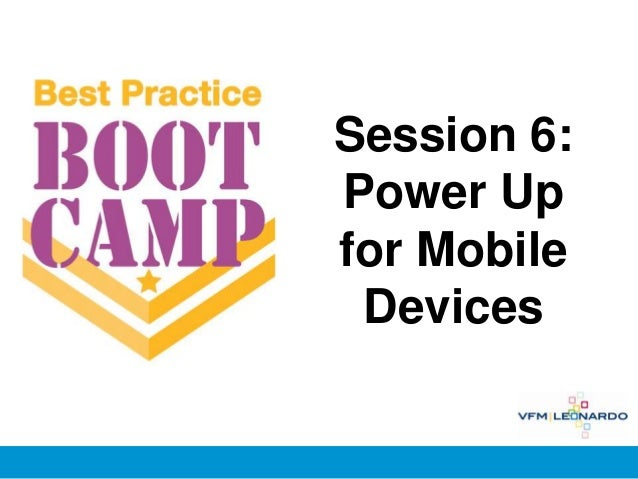 Best Practice Bootcamp, Session 6: Power Up for Mobile Devices