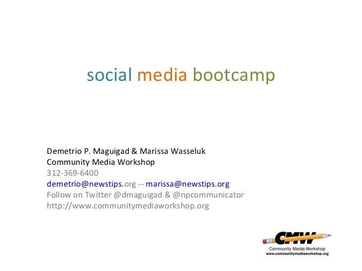 social media bootcampDemetrio P. Maguigad & Marissa WasselukCommunity Media Workshop312-369-6400demetrio@newstips.org -- m...
