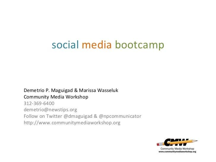 social media bootcampDemetrio P. Maguigad & Marissa WasselukCommunity Media Workshop312-369-6400demetrio@newstips.orgFollo...