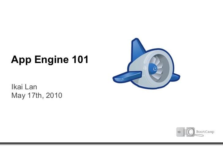 App Engine 101  Ikai Lan May 17th, 2010