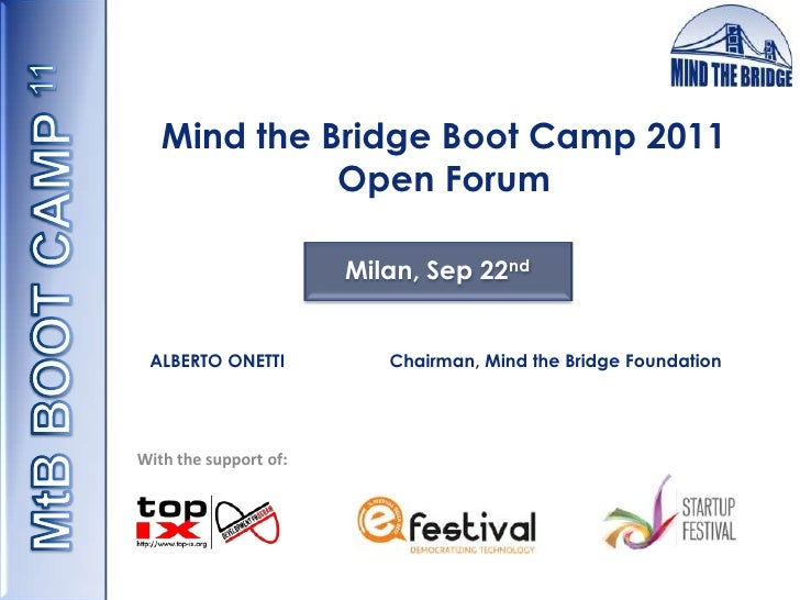 MtB BOOT CAMP 11<br />Mind the Bridge Boot Camp 2011Open Forum<br />Milan, Sep 22nd<br />ALBERTO ONETTI	  	Chairman, Mind ...