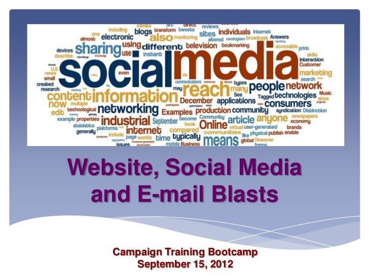 Website, Social Media and E-mail Blasts    Campaign Training Bootcamp       September 15, 2012