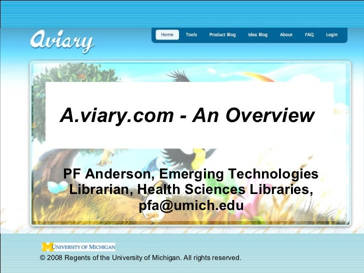 A.viary.com - An Overview  PF Anderson, Emerging Technologies Librarian, Health Sciences Libraries, pfa@umich.edu © 2008 R...