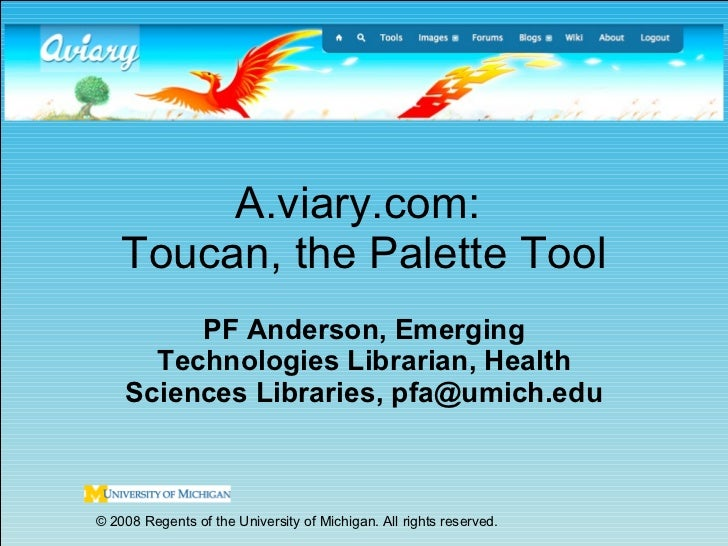 A.viary.com:  Toucan, the Palette Tool PF Anderson, Emerging Technologies Librarian, Health Sciences Libraries, pfa@umich....