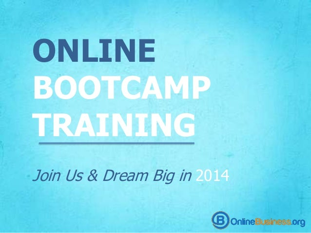 ONLINE BOOTCAMP TRAINING Join Us & Dream Big in 2014