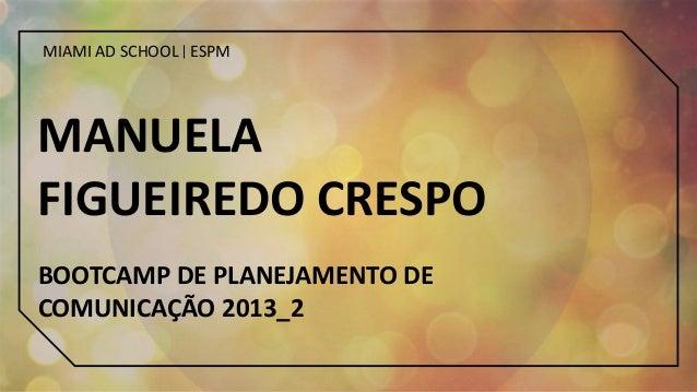 MIAMI AD SCHOOL ESPM  MANUELA FIGUEIREDO CRESPO BOOTCAMP DE PLANEJAMENTO DE COMUNICAÇÃO 2013_2
